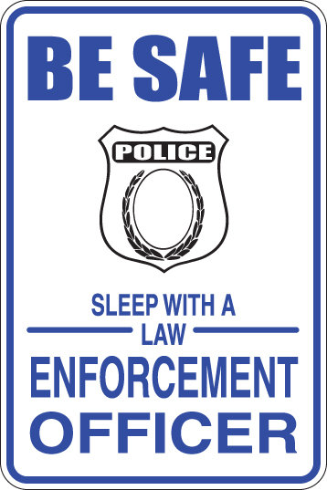 BE SAFE, Sleep with a law ENFORCEMENT PFFICER Funny Sign