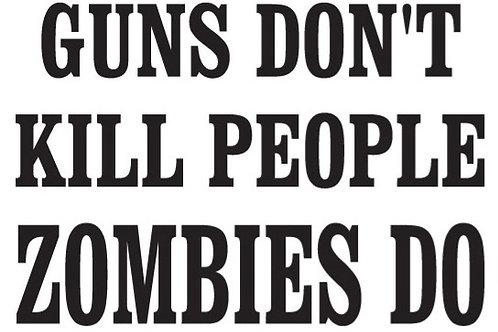 Guns Don't Kill People ZOMBIES DO Gun Decal Sticker