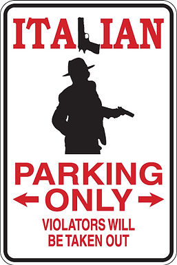 copy of copy of ITALIAN Parking Only Violators Will Be TAKEN OUT Fun