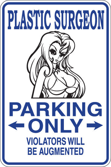 PLASTIC SURGEON Parking Only Violators will BE AUGMENTED Funny Sign