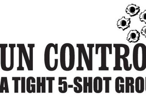 GUN CONTROL IS A TIGHT 5-SHOT GROUP Gun Decal Sticker