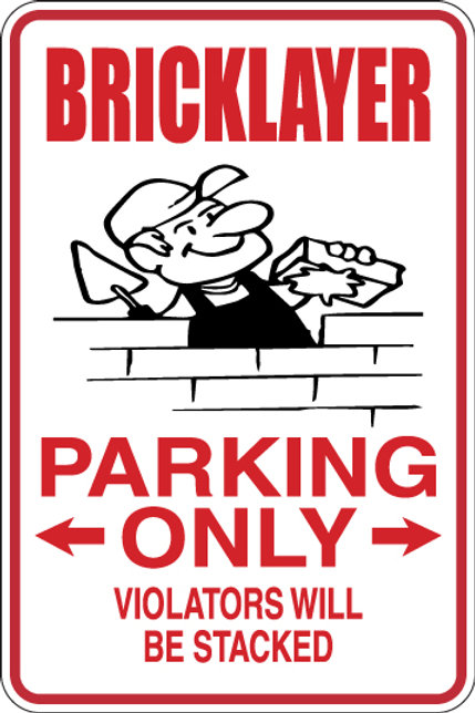 BRICKLAYER Parking Only All Others WILL BE STACKED Funny Sign