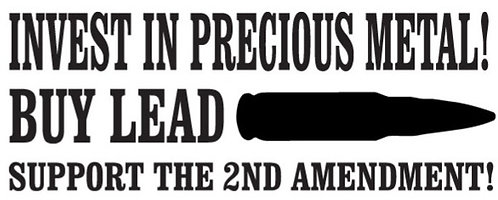 Invest in precious Metal - Buy Lead - Support the 2nd Amendment Decal
