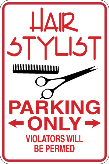 HAIR STYLIST Parking Only Violators will BE PERMED Funny Sign
