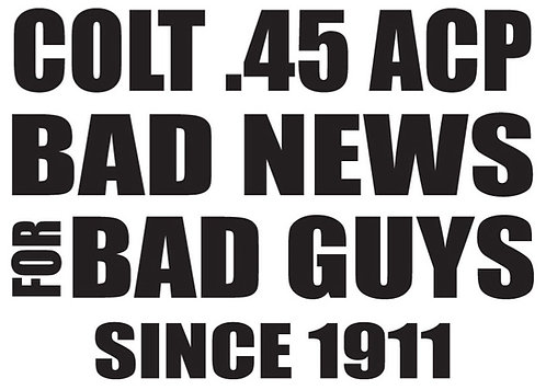COLT .45 ACP - BAD NEWS FOR BAD GUYS Gun Decal Sticker