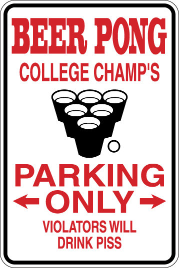 BEER PONG COLLEGE CHAMPS Violators Will DRINK PISS Funny Sign