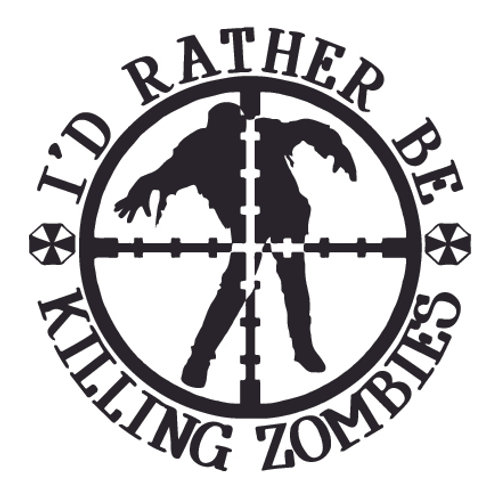 I'd Rather Be Killing ZOMBIES! Decal Sticker