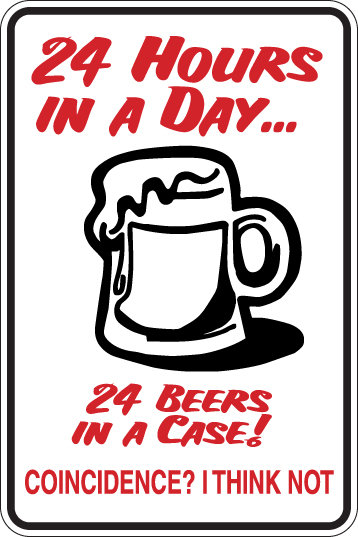 24 HOURS IN A DAY 24 CANS IN A CASE Funny Sign