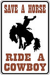 SAVE A HORSE Ride a Cowboy Funny Sign