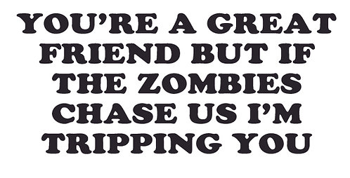 You're a great friend, but if zombies chase us... Decal Sticker