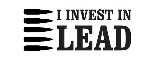 I INVEST IN LEAD Gun Decal Sticker