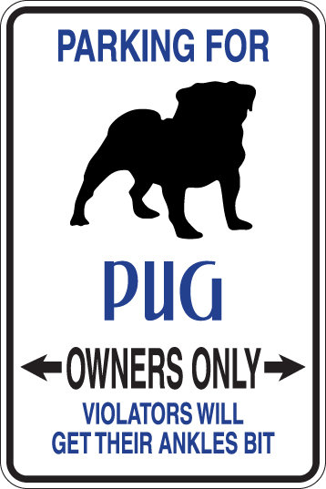 PARKING Pug OWNERS ONLY Violators Will Get Their Ankles Bit Sign