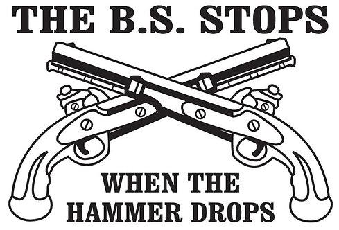 THE BS STOPS WHEN THE HAMMER DROPS Gun Decal Sticker