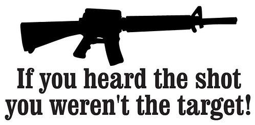 If you heard the shot, YOU WEREN'T THE TARGET! Decal Sticker