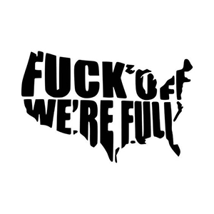 FUCK OFF We're Full AMERICA Decal Sticker