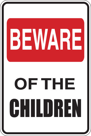 BEWARE of the CHILDREN Funny Sign