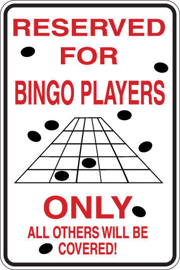 RESERVED for BINGO PLAYERS Only ALL OTHERS WILL BE COVERED Funny Sign