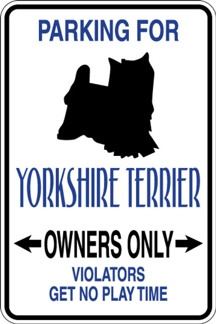 PARKING For Yorkshire Terrier OWNERS ONLY Violators will Get No Play Time Sign