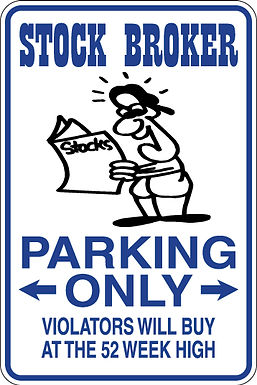 STOCK BROKER Parking Only, Violators will BUY AT THE 52 WEEK HIGH Funny Sign