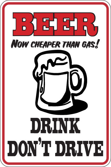 BEER Now Cheper Than Gas DRINK DON'T DRIVE Funny Sign