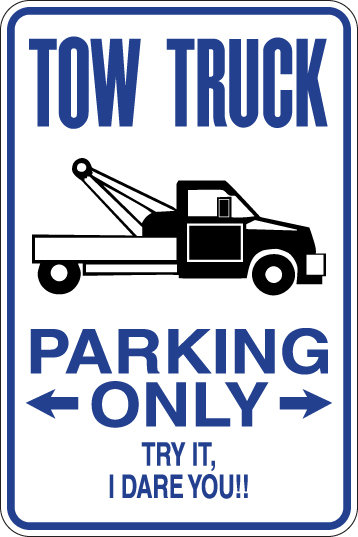 TOW TRUCK Parking Only TRY IT, I DARE YOU! Funny Sign