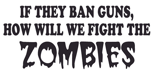 If the ban guns, how will we fight ZOMBIES Decal Sticker