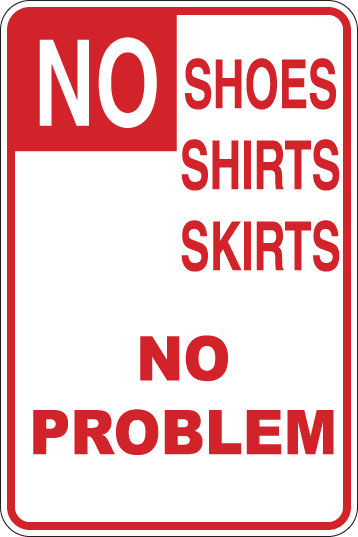 NO SHOES SHIRTS SKIRTS No Problem Funny Sign