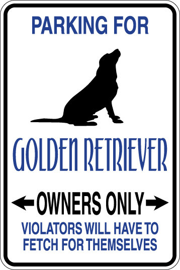 PARKING For Golden Retriever OWNERS ONLY Violators will Fetch 4 Themselves Sign
