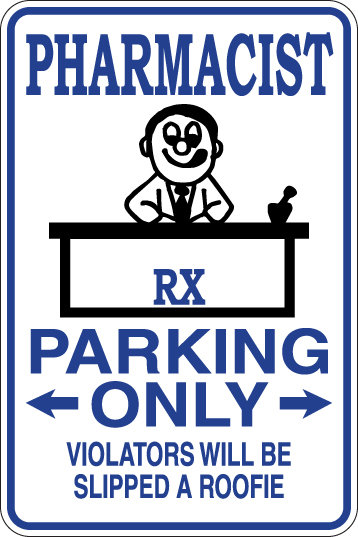 PHARMACIST Parking Only Violators will BE SLIPPED A ROOFIE Funny Sign