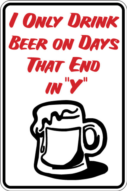 """I ONLY DRINK BEER ON DAYS THAT END IN """"Y"""" Funny Sign"""