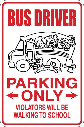 BUS DRIVER Parking Only All Others WILL WALK TO SCHOOL Funny Sign
