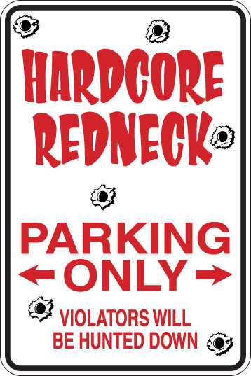 HARDCORE REDNECK Parking Only Violators Will BE HUNTED DOWN Funny Si