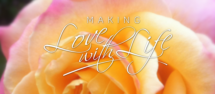 Making Love with Life Online Course