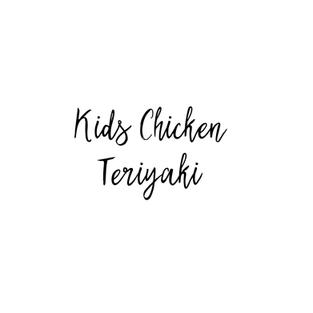 KIDS CHICKEN TERIYAKI $6.85