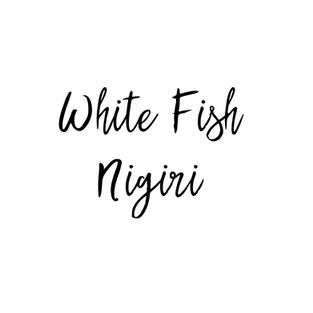 WHITE FISH NIGIRI $4.95