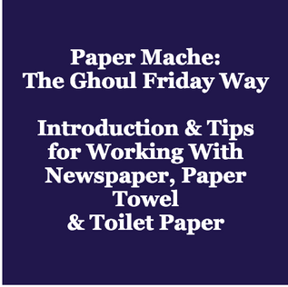 Paper Mache: The Ghoul Friday Way