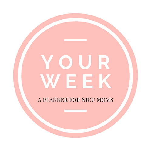 Your Week: A Planner for NICU Moms