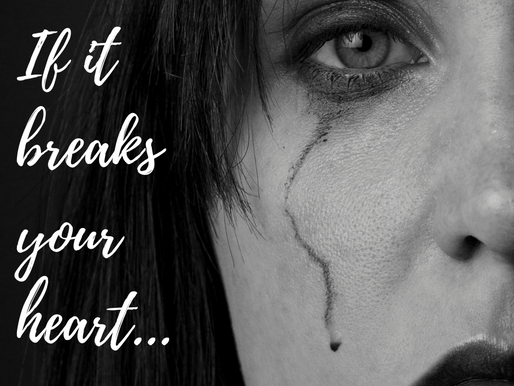 If it breaks your heart...