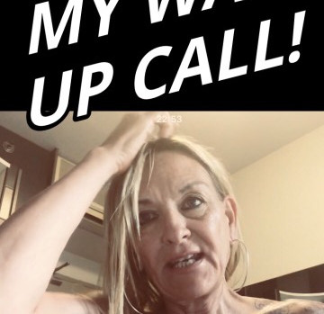 My Big Wake Up Call!