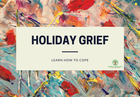 Holiday Grief: How to Cope during the Holidays