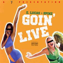 "E. Lucas x Spinz ""Goin Live"""