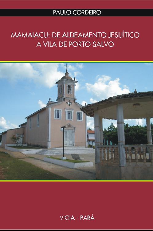 LIVRO MAMAIACU ALDEAMENTO JESUÍTICO PORTO SALVO - PAULO CORDEIRO