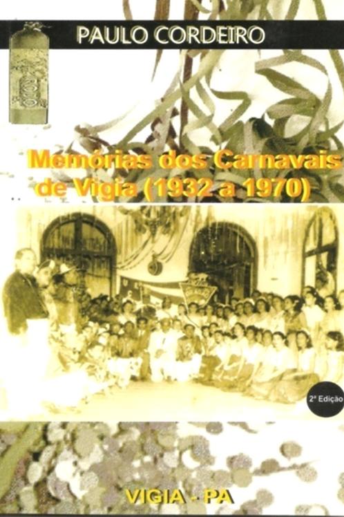 LIVRO MEMÓRIAS DOS CARNAVAIS DE VIGIA (1932 A 1970) - PAULO CORDEIRO
