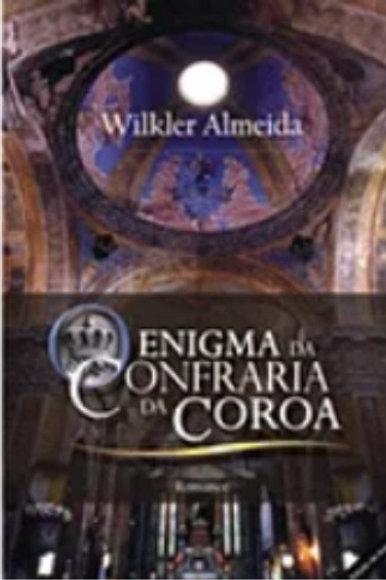 LIVRO ENIGMA DA CONFRARIA DA COROA  WILKLER ALMEIDA