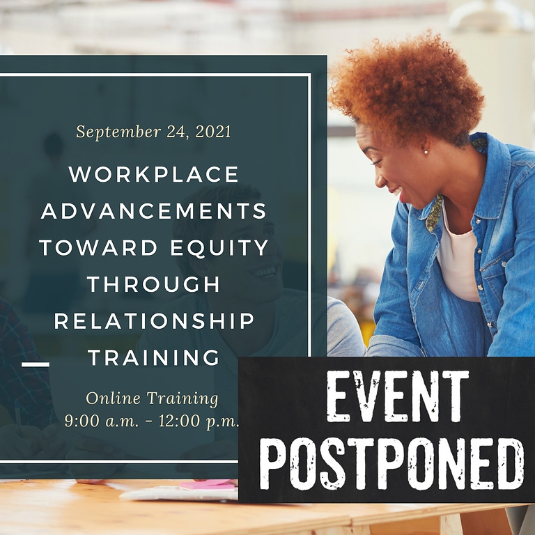 **EVENT POSTPONED** Workplace Advancements Toward Equity through Relationship Training