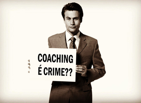 Criminalização do Coach e do Coaching