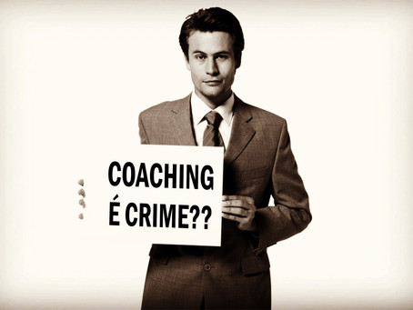 Criminalização do Coach e do Coaching