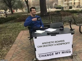 apathetic boards can destroy a nonprofit. Change my mind.