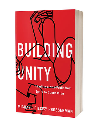 Building Unity: Leading a Non-Profit from Spark to Succession (Paperback