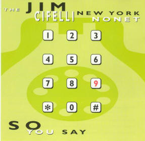 "Jim Cifelli Nonet ""So You Say"""